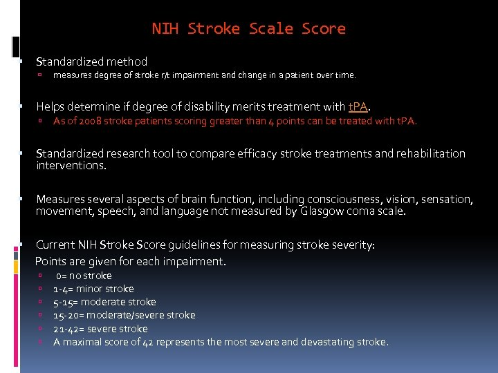 NIH Stroke Scale Score Standardized method measures degree of stroke r/t impairment and change