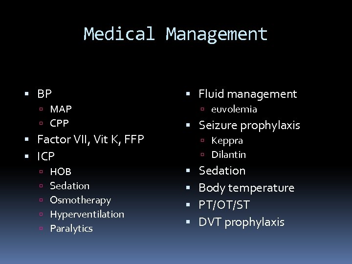 Medical Management BP MAP CPP Factor VII, Vit K, FFP ICP HOB Sedation Osmotherapy