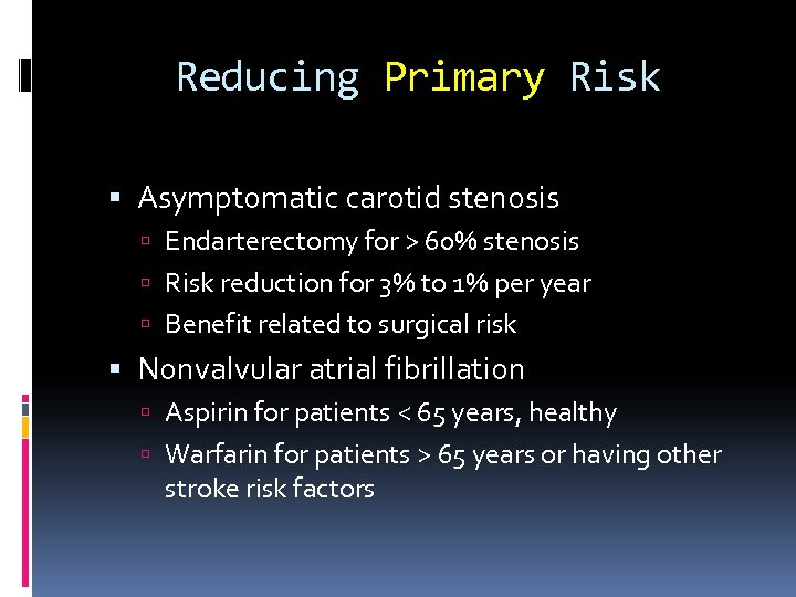 Reducing Primary Risk Asymptomatic carotid stenosis Endarterectomy for > 60% stenosis Risk reduction for