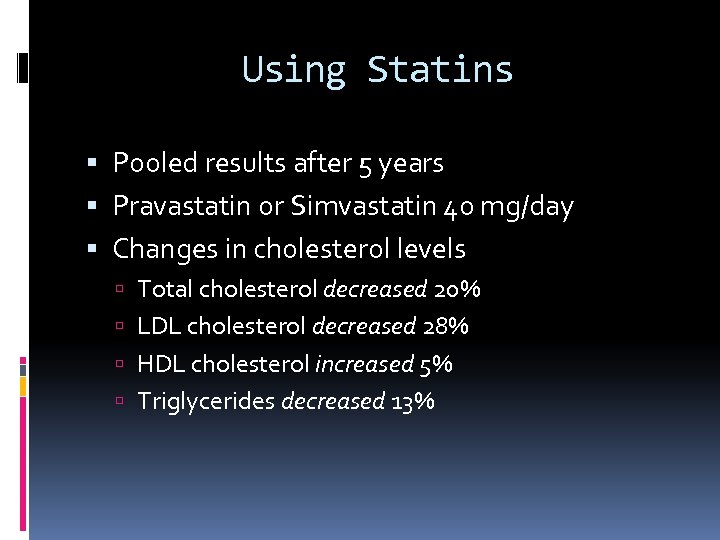 Using Statins Pooled results after 5 years Pravastatin or Simvastatin 40 mg/day Changes in