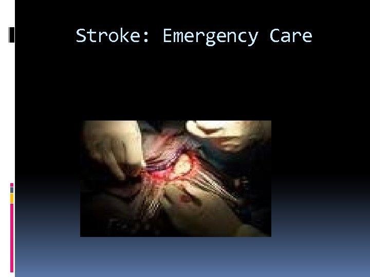 Stroke: Emergency Care