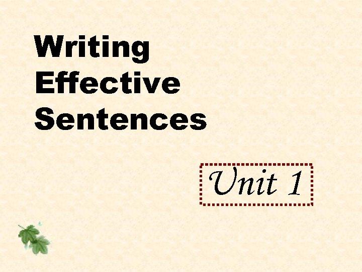 Writing Effective Sentences Unit 1