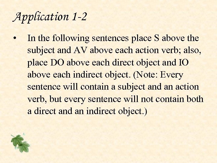 Application 1 -2 • In the following sentences place S above the subject and