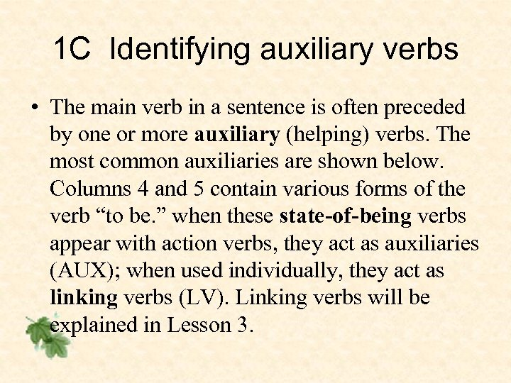 1 C Identifying auxiliary verbs • The main verb in a sentence is often