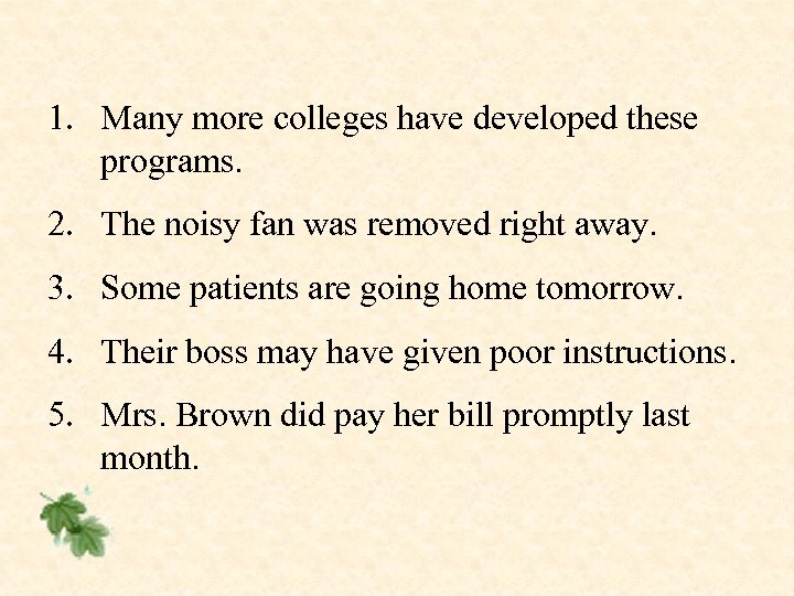 1. Many more colleges have developed these programs. 2. The noisy fan was removed