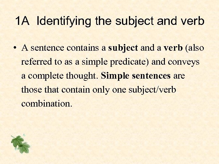 1 A Identifying the subject and verb • A sentence contains a subject and