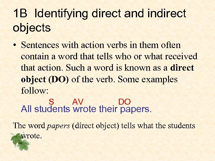 1 B Identifying direct and indirect objects • Sentences with action verbs in them
