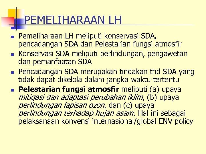 PEMELIHARAAN LH n n Pemeliharaan LH meliputi konservasi SDA, pencadangan SDA dan Pelestarian fungsi