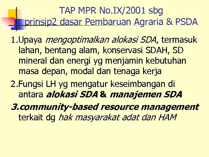 TAP MPR No. IX/2001 sbg prinsip 2 dasar Pembaruan Agraria & PSDA 1. Upaya