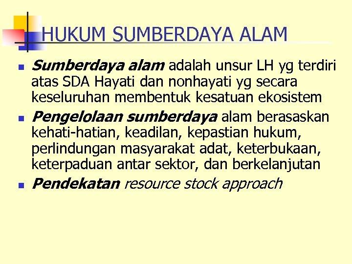 HUKUM SUMBERDAYA ALAM n Sumberdaya alam adalah unsur LH yg terdiri n atas SDA