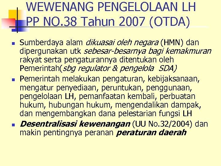 WEWENANG PENGELOLAAN LH PP NO. 38 Tahun 2007 (OTDA) n n n Sumberdaya alam