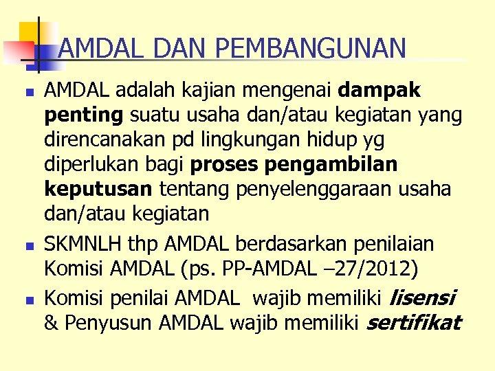 AMDAL DAN PEMBANGUNAN n n n AMDAL adalah kajian mengenai dampak penting suatu usaha