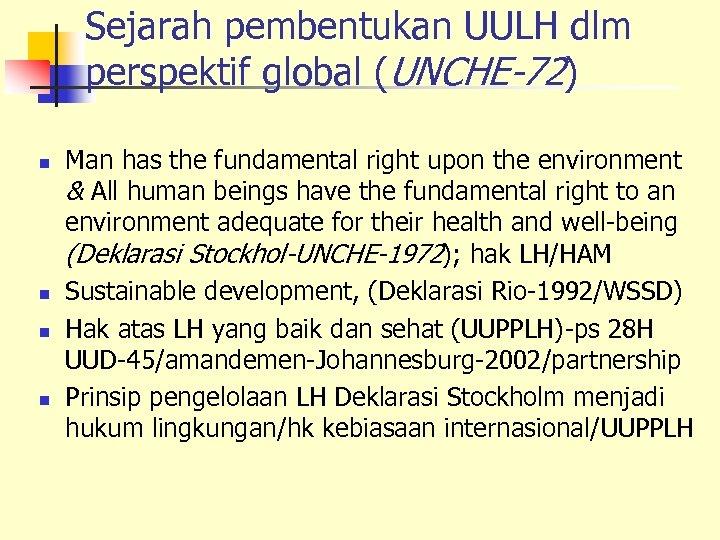 Sejarah pembentukan UULH dlm perspektif global (UNCHE-72) n n Man has the fundamental right