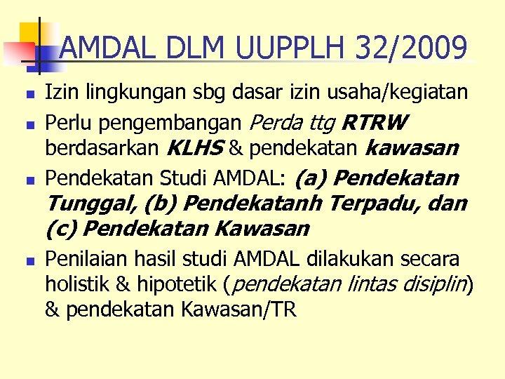 AMDAL DLM UUPPLH 32/2009 n n n Izin lingkungan sbg dasar izin usaha/kegiatan Perlu