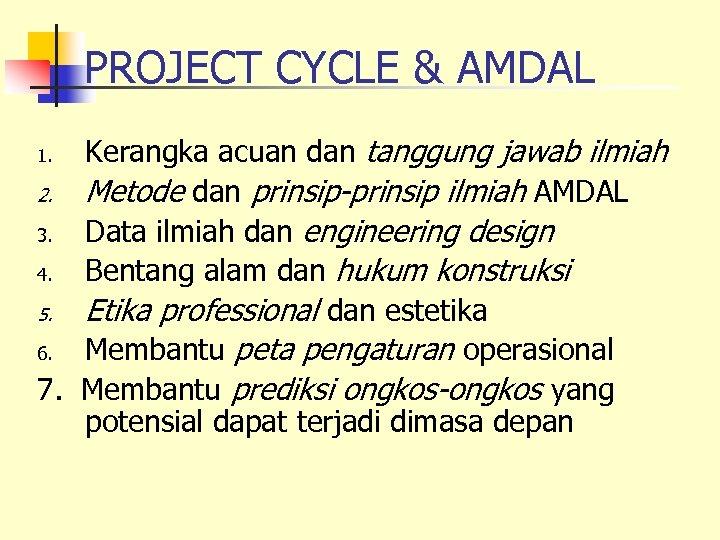 PROJECT CYCLE & AMDAL Kerangka acuan dan tanggung jawab ilmiah 2. Metode dan prinsip-prinsip