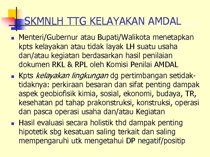 SKMNLH TTG KELAYAKAN AMDAL n n n Menteri/Gubernur atau Bupati/Walikota menetapkan kpts kelayakan atau