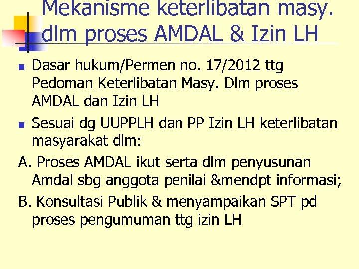 Mekanisme keterlibatan masy. dlm proses AMDAL & Izin LH Dasar hukum/Permen no. 17/2012 ttg