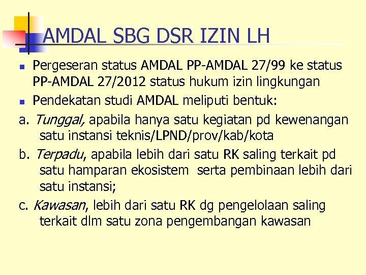 AMDAL SBG DSR IZIN LH Pergeseran status AMDAL PP-AMDAL 27/99 ke status PP-AMDAL 27/2012