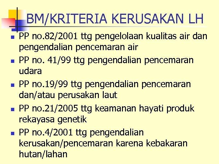 BM/KRITERIA KERUSAKAN LH n n n PP no. 82/2001 ttg pengelolaan kualitas air dan