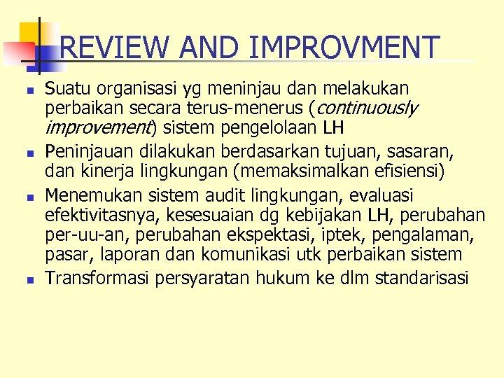 REVIEW AND IMPROVMENT n n Suatu organisasi yg meninjau dan melakukan perbaikan secara terus-menerus