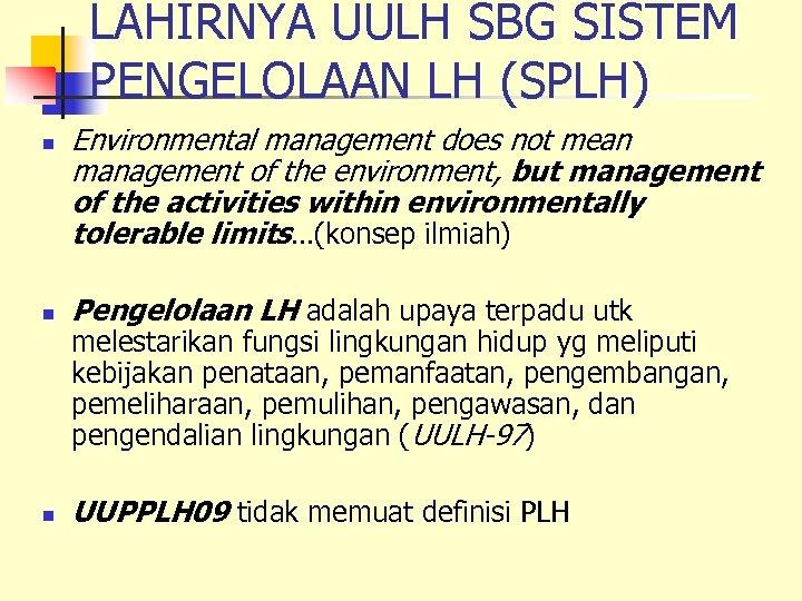 LAHIRNYA UULH SBG SISTEM PENGELOLAAN LH (SPLH) n Environmental management does not mean management