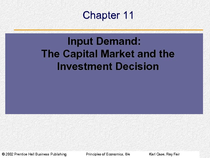 Chapter 11 Input Demand: The Capital Market and the Investment Decision © 2002 Prentice