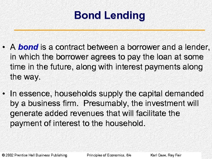 Bond Lending • A bond is a contract between a borrower and a lender,