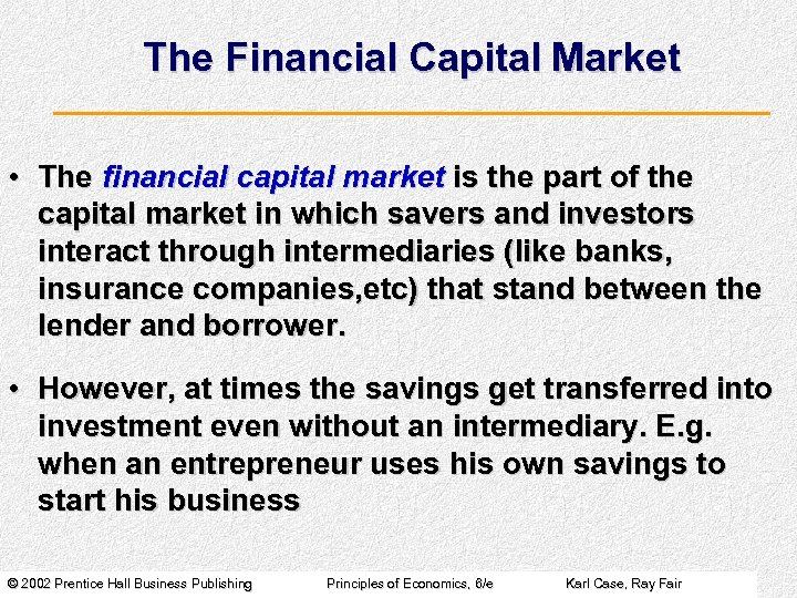 The Financial Capital Market • The financial capital market is the part of the