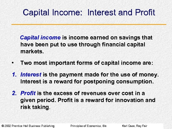 Capital Income: Interest and Profit Capital income is income earned on savings that have