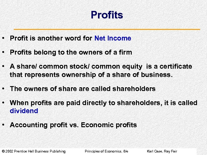 Profits • Profit is another word for Net Income • Profits belong to the