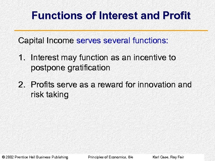 Functions of Interest and Profit Capital Income serves several functions: 1. Interest may function