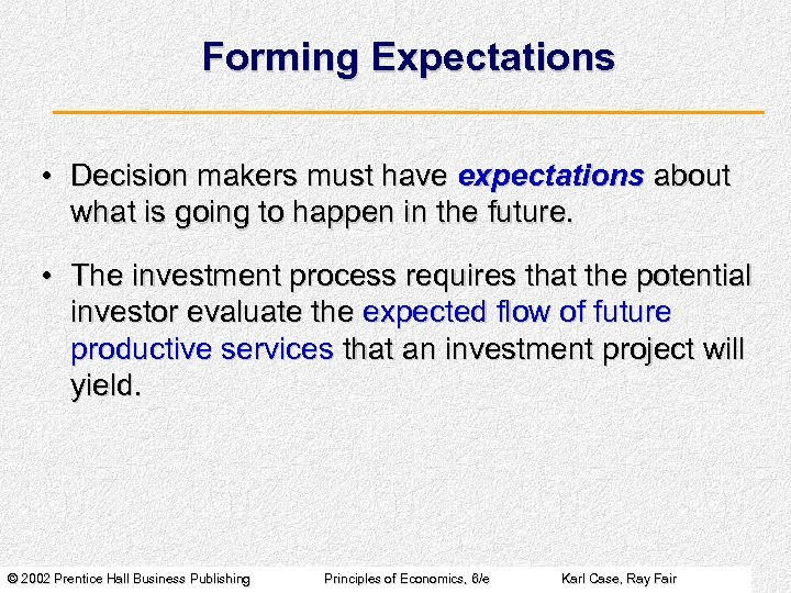 Forming Expectations • Decision makers must have expectations about what is going to happen