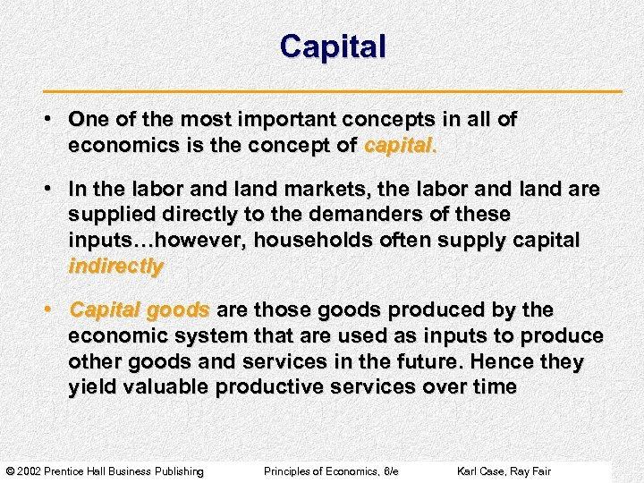 Capital • One of the most important concepts in all of economics is the