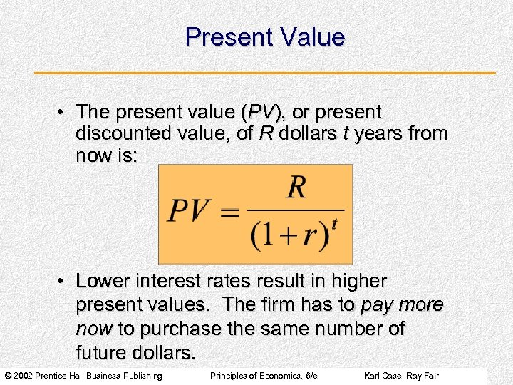Present Value • The present value (PV), or present discounted value, of R dollars