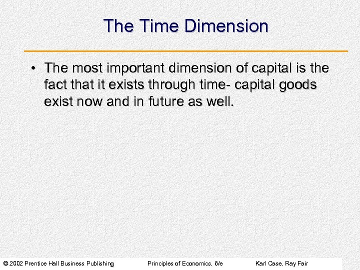 The Time Dimension • The most important dimension of capital is the fact that