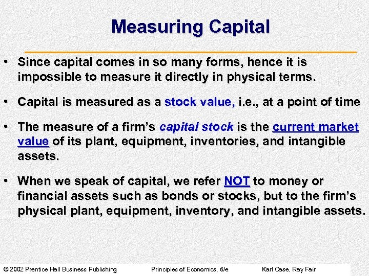 Measuring Capital • Since capital comes in so many forms, hence it is impossible
