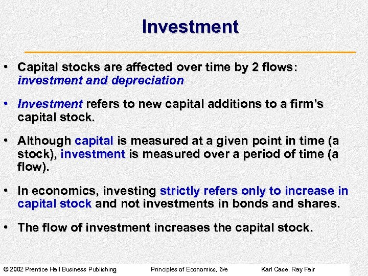 Investment • Capital stocks are affected over time by 2 flows: investment and depreciation