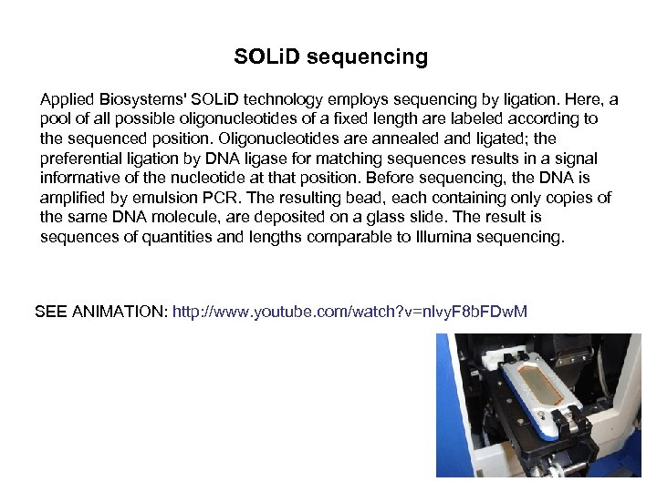 SOLi. D sequencing Applied Biosystems' SOLi. D technology employs sequencing by ligation. Here, a