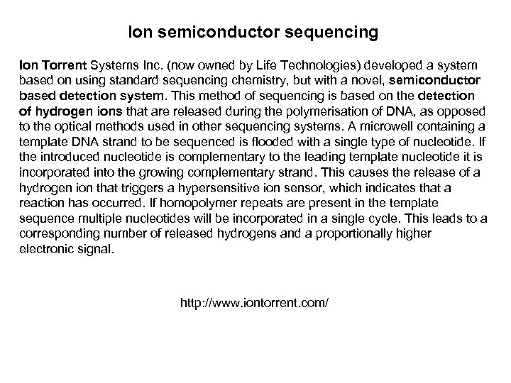 Ion semiconductor sequencing Ion Torrent Systems Inc. (now owned by Life Technologies) developed a