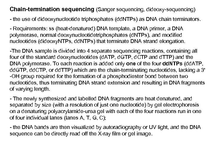 Chain-termination sequencing (Sanger sequencing, dideoxy-sequencing) - the use of dideoxynucleotide triphosphates (dd. NTPs) as