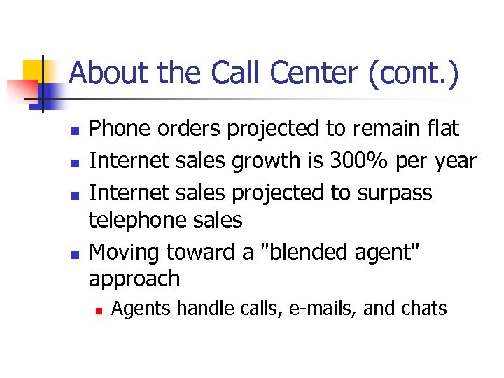 About the Call Center (cont. ) n n Phone orders projected to remain flat