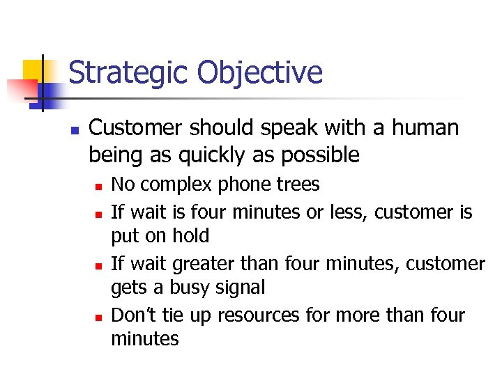 Strategic Objective n Customer should speak with a human being as quickly as possible
