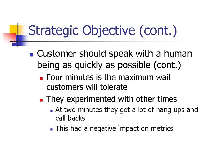 Strategic Objective (cont. ) n Customer should speak with a human being as quickly