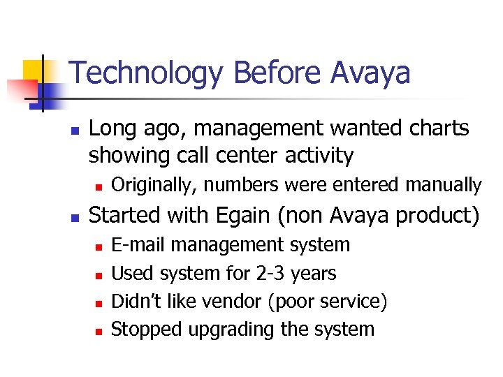 Technology Before Avaya n Long ago, management wanted charts showing call center activity n