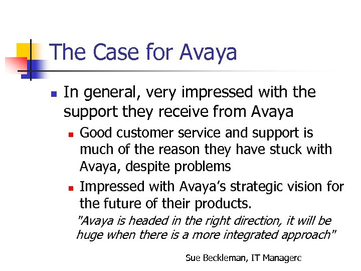 The Case for Avaya n In general, very impressed with the support they receive
