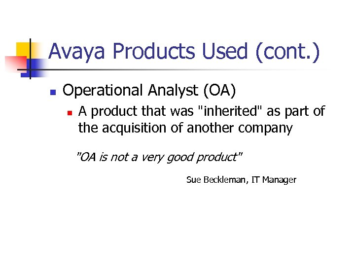 Avaya Products Used (cont. ) n Operational Analyst (OA) n A product that was