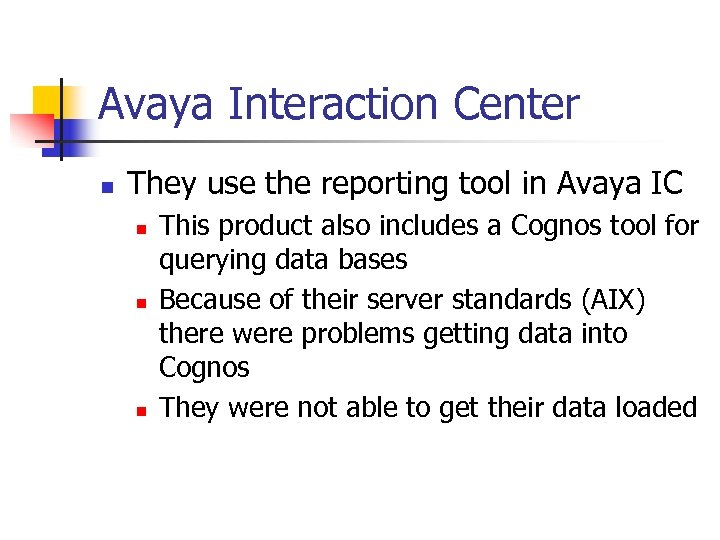 Avaya Interaction Center n They use the reporting tool in Avaya IC n n