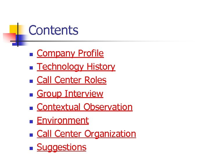 Contents n n n n Company Profile Technology History Call Center Roles Group Interview