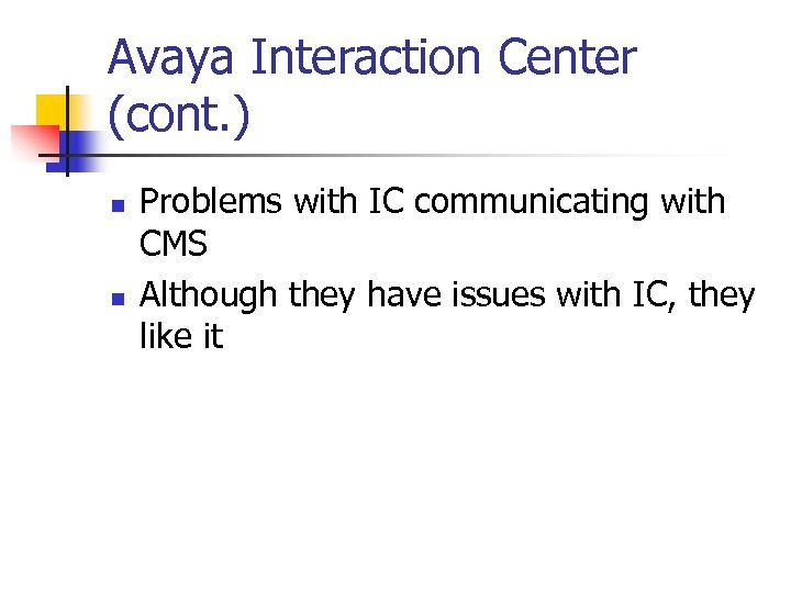 Avaya Interaction Center (cont. ) n n Problems with IC communicating with CMS Although