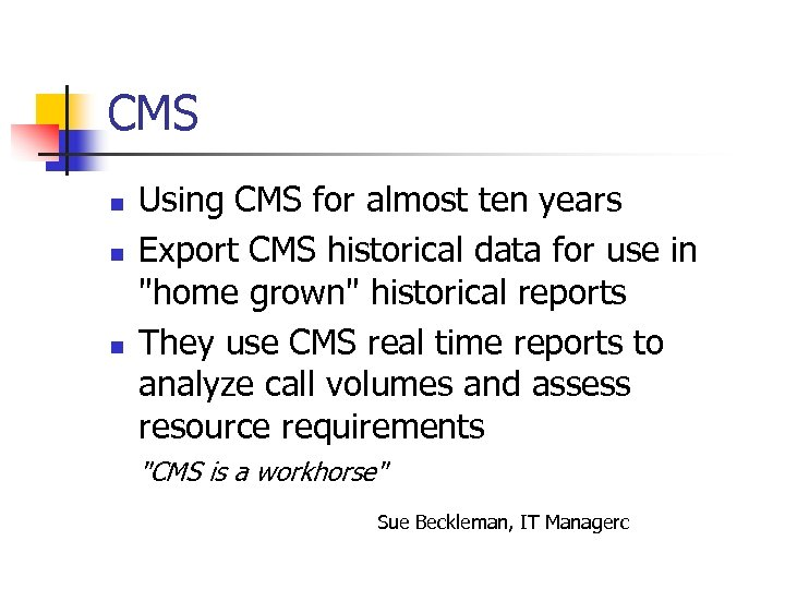 CMS n n n Using CMS for almost ten years Export CMS historical data